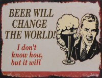 Beer will  Change The World metalenbord